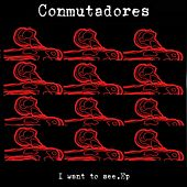 I Want To See (EP) de Conmutadores