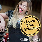 I Love You, Arizona de Chelsea Robson