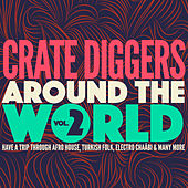 Crate Diggers Around the World, Vol. 2 (Have a Trip Through Afro House, Turkish Folk, Electro Chaâbi & Many More) von Various Artists