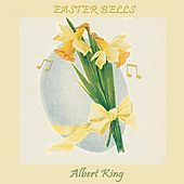 Easter Bells by Albert King