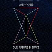 Our Future In Space de Ian Mcnabb