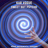 Sweet But Psycho (House Instrumental Versions) by Kar Vogue