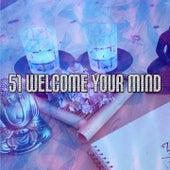 51 Welcome Your Mind von Entspannungsmusik