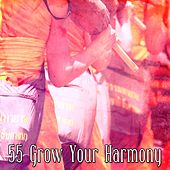 55 Grow Your Harmony von Entspannungsmusik