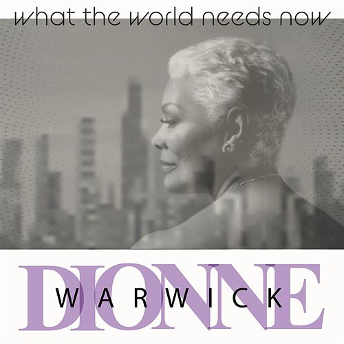 What The World Needs Now by Dionne Warwick