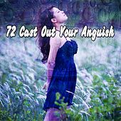 72 Cast out Your Anguish von Massage Therapy Music