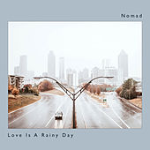 Love Is A Rainy Day by Nomad