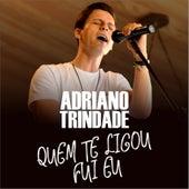 Quem Te Ligou Fui Eu by Adriano Trindade