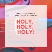 Holy, Holy, Holy! by Mahalia Jackson