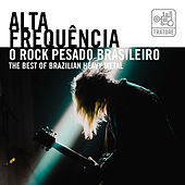 Alta Frequência: O Rock Pesado Brasileiro - The Best Of Brazilian Heavy Metal by Various Artists