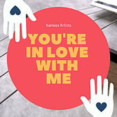 You're in Love With Me von Various Artists