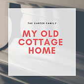 My Old Cottage Home von The Carter Family