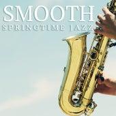 Smooth Springtime Jazz by Various Artists