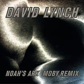 Noah's Ark (Moby Remix) by David Lynch