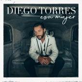 Esa Mujer de Diego Torres
