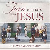 Turn Your Eyes Upon Jesus by The Wissmann Family