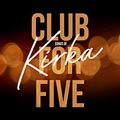 Songs of Kirka by Club For Five