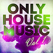 Only House Music, Vol. 1 von Various Artists