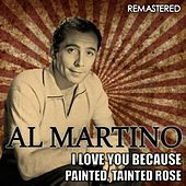 I Love You Because & Painted, Tainted Rose (Remastered) von Al Martino