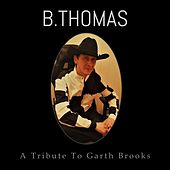 A Tribute to Garth Brooks von B. Thomas