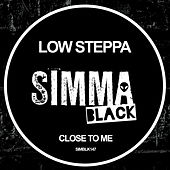 Close To Me von Low Steppa