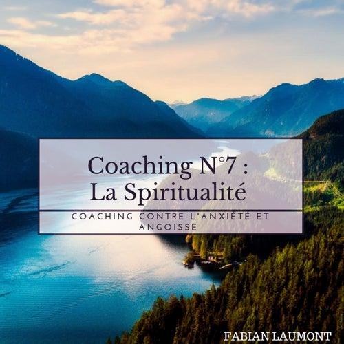 Coaching n°7 : La Spiritualité (Coaching Contre L'anxiété Et Angoisse) de Fabian Laumont