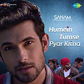 Humein Tumse Pyar Kitna - Single by Sanam