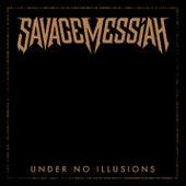 Under No Illusion by Savage Messiah