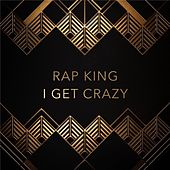 I Get Crazy von Rap King