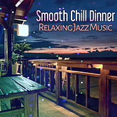 Smooth Chill Dinner: Relaxing Jazz Music, Soft Piano, Guitar Dinner Party, Chill Out Instrumental Songs, Drink Bar Atmosphere, Sensual & Mellow Background by Piano Jazz Background Music Masters