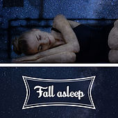 Fall Asleep – Calming Sounds of Nature, Music for Deep Sleep, Relaxing Music, Bedtime Meditation, Stress Free Music Therapy by Various Artists