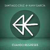Cuando Regreses de Santiago Cruz