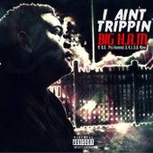 I Ain't Trippin' (feat. B.G, Pro Hunnid & K.L.U.B. Nine) by Bigham