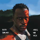Abeg No Vex by Ekiti Sound