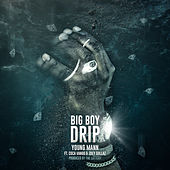 Big Boy Drip by Young Mann