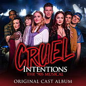 Cruel Intentions: The '90s Musical (Original Cast Album / 2019) by Original Off-Broadway Cast of Cruel Intentions