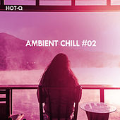 Ambient Chill, Vol. 02 by Various Artists