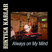 Always On My Mind von Riktiga Karlar