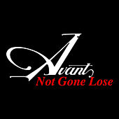 Not Gone Lose by Avant