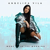 More In The Morning by Angelica Vila
