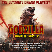 Godzilla - King of the Monsters - The Ultimate Dream Playlist by Various Artists