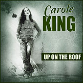 Up On The Roof by Carole King