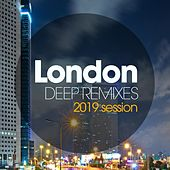 London Deep Remixes 2019 Session by Various Artists