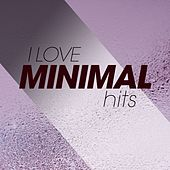 I Love Minimal Hits by Various Artists