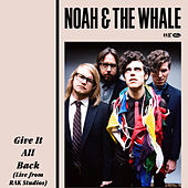 Give It All Back (Live at Rak Studios, 2011) by Noah and the Whale