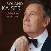 Liebe kann uns retten von Roland Kaiser