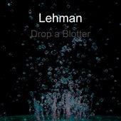 Drop a Blotter von Lehman