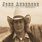 40 Years & Still Swingin' by John Anderson