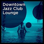 Downtown Jazz Club Lounge de Various Artists