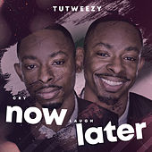 Cry Now, Laugh Later by Tutweezy